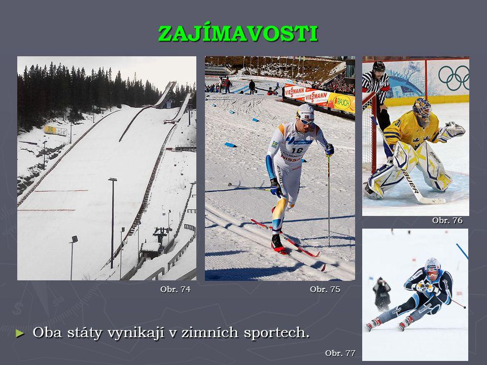ZAJÍMAVOSTI Obr. 74 Obr. 75 ► Oba státy vynikají v zimních sportech. Obr. 76 Obr. 77