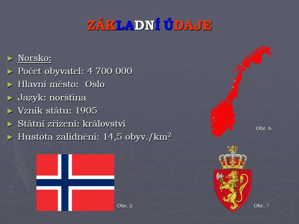 ► Norsko: ► Počet obyvatel: 4 700 000 ► Hlavní město: Oslo ► Jazyk: norština ► Vznik státu: 1905 ► Státní zřízení: království ► Hustota zalidnění: 14,