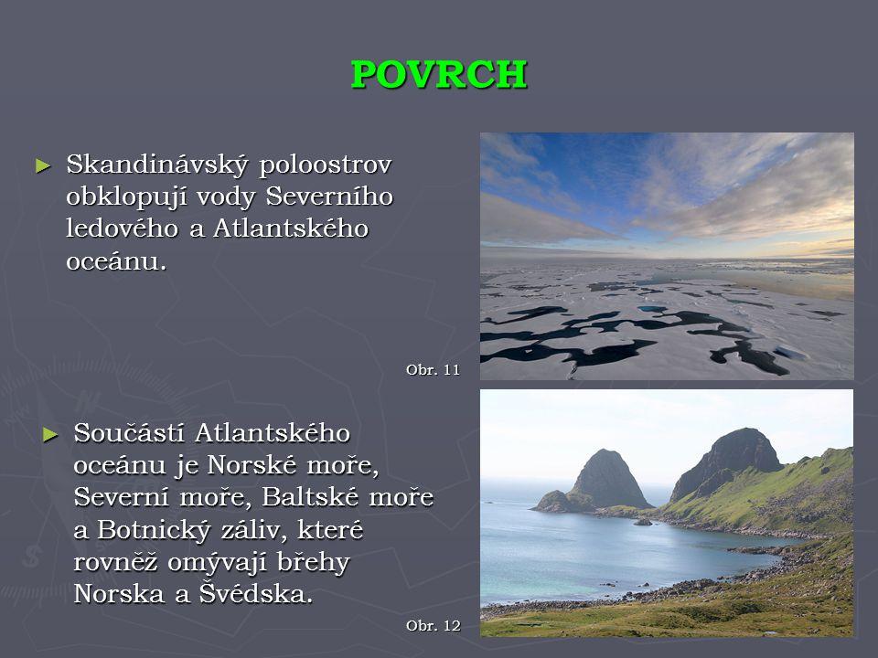 ► Skandinávský poloostrov obklopují vody Severního ledového a Atlantského oceánu. POVRCH Obr. 12 Obr. 11 ► Součástí Atlantského oceánu je Norské moře,