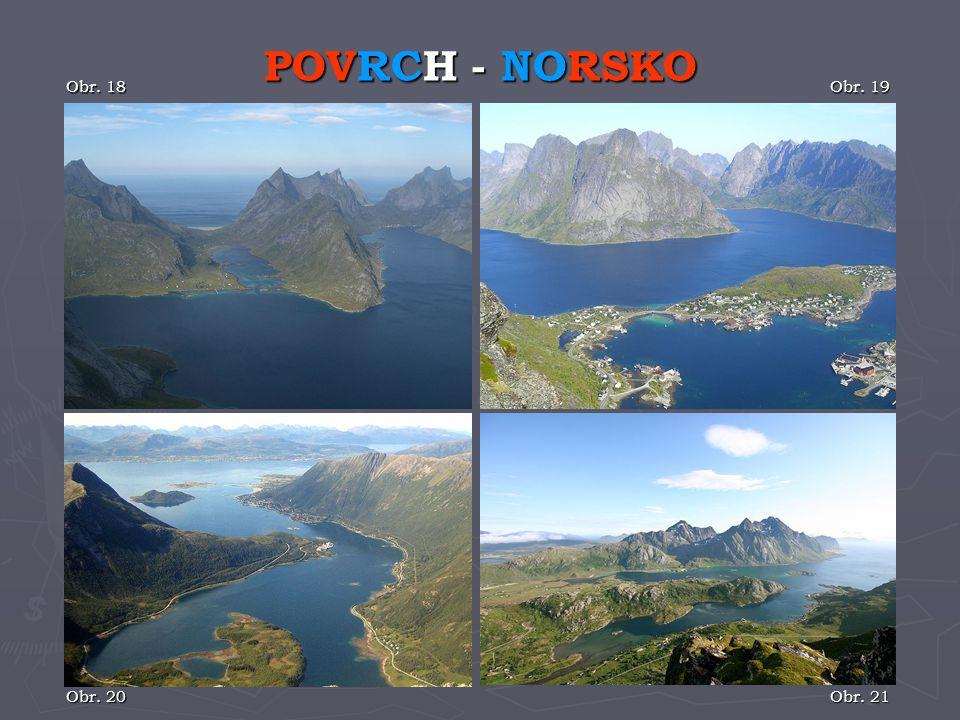 ► Od severu k jihu padá Švédsko do nížin.► Na povrchu najdeme několik jezer ledovcového původu.