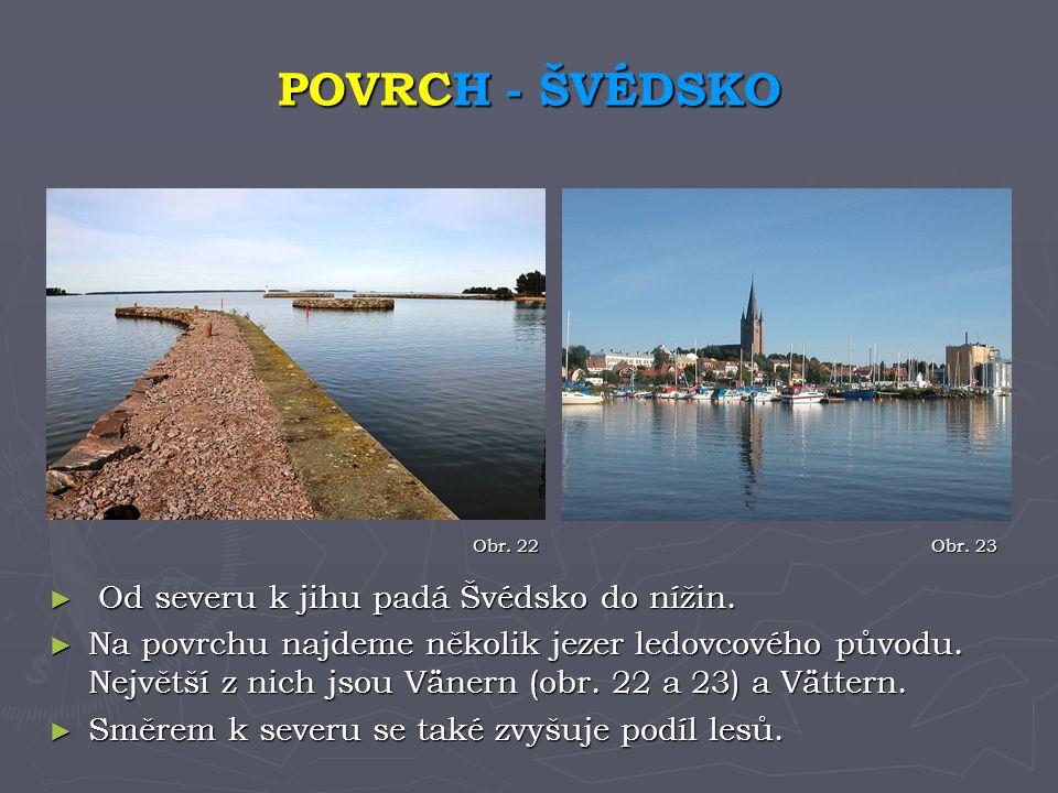 ► Od severu k jihu padá Švédsko do nížin. ► Na povrchu najdeme několik jezer ledovcového původu. Největší z nich jsou Vänern (obr. 22 a 23) a Vättern.