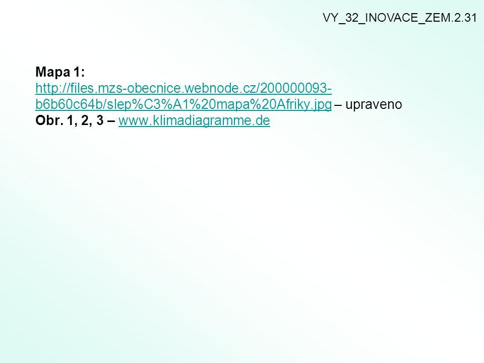 VY_32_INOVACE_ZEM.2.31 Mapa 1: http://files.mzs-obecnice.webnode.cz/200000093- b6b60c64b/slep%C3%A1%20mapa%20Afriky.jpghttp://files.mzs-obecnice.webno