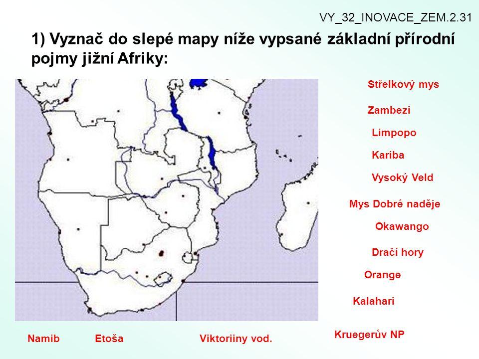 1) Vyznač do slepé mapy níže vypsané základní přírodní pojmy jižní Afriky: VY_32_INOVACE_ZEM.2.31 Zambezi Střelkový mys Limpopo Dračí hory Kariba Vyso