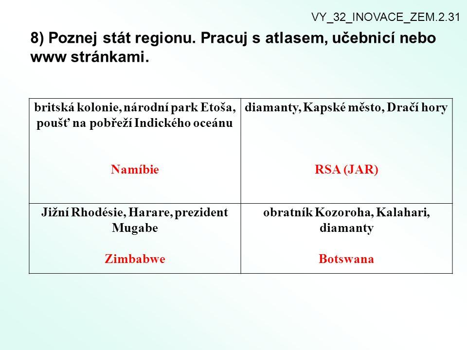 Rozšiřující pojmy k zapamatování: VY_32_INOVACE_ZEM.2.31 Bantustan – uměle vytvářena samosprávná území, kde se nacházelo černošské obyvatelstvo.