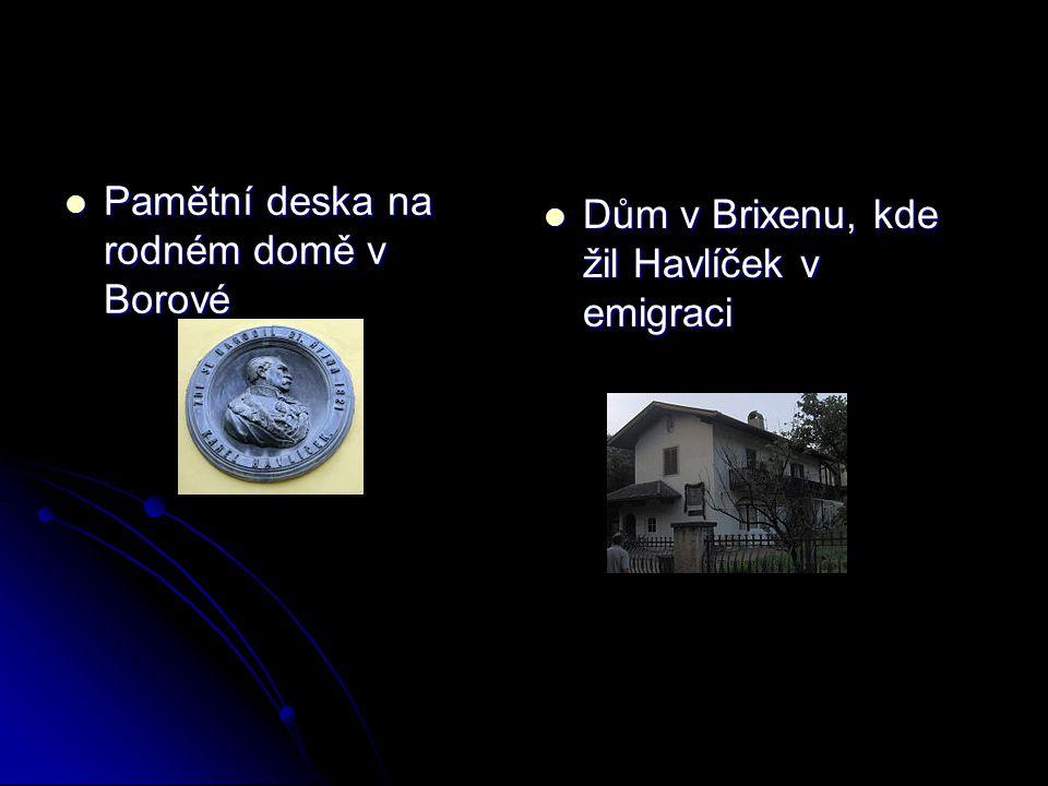 Pamětní deska na rodném domě v Borové Pamětní deska na rodném domě v Borové Dům v Brixenu, kde žil Havlíček v emigraci Dům v Brixenu, kde žil Havlíček v emigraci