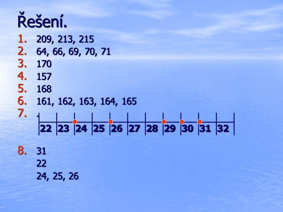 Řešení. 1. 209, 213, 215 2. 64, 66, 69, 70, 71 3. 170 4. 157 5. 168 6. 161, 162, 163, 164, 165 7.. 8. 31 22 24, 25, 26 2223242526272829303132