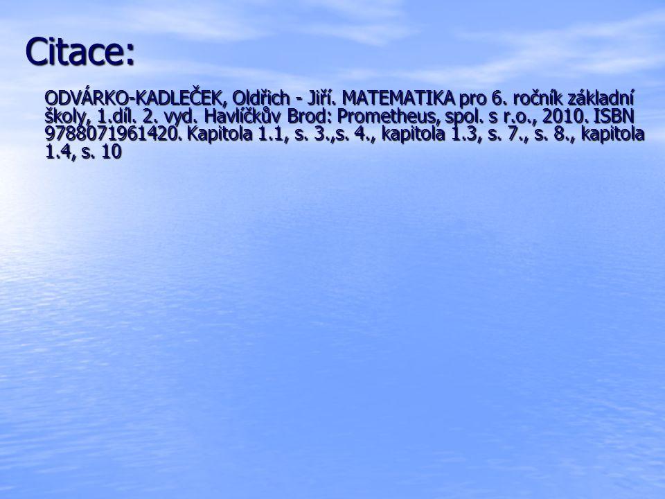 Citace: ODVÁRKO-KADLEČEK, Oldřich - Jiří. MATEMATIKA pro 6. ročník základní školy, 1.díl. 2. vyd. Havlíčkův Brod: Prometheus, spol. s r.o., 2010. ISBN