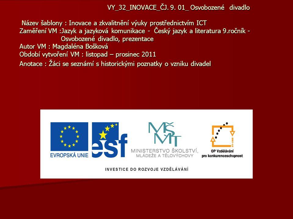 VY_32_INOVACE_ČJ. 9. 01_ Osvobozené divadlo Název šablony : Inovace a zkvalitnění výuky prostřednictvím ICT Zaměření VM :Jazyk a jazyková komunikace -