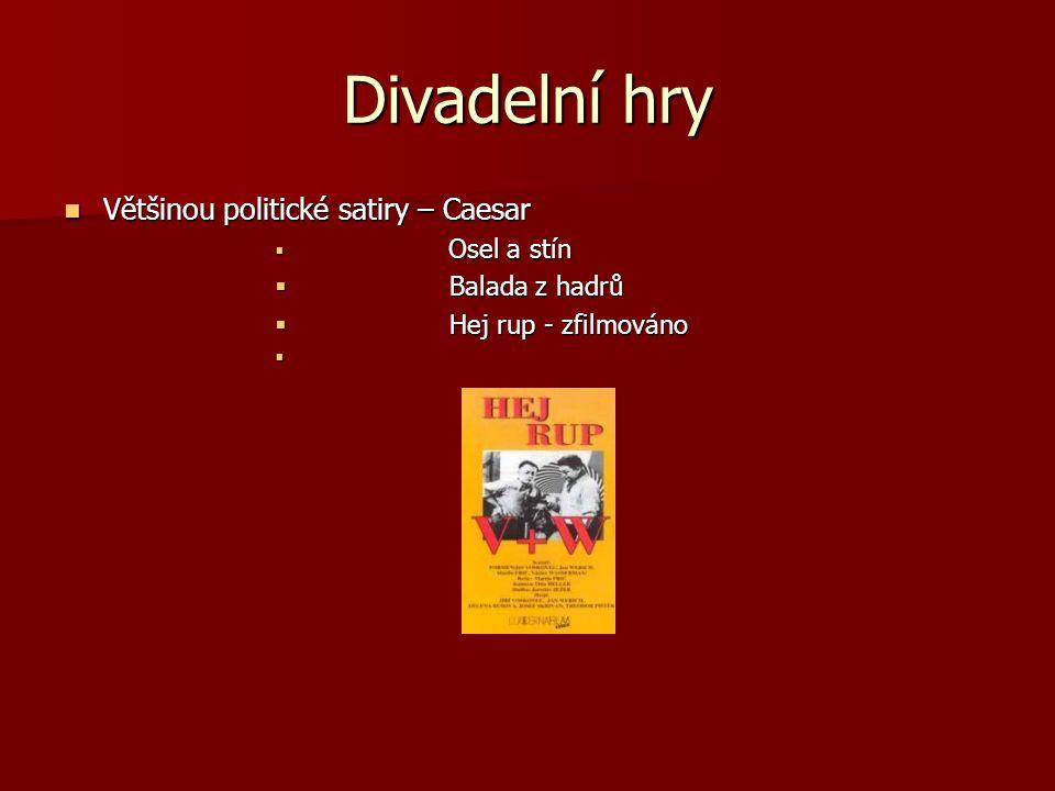 Divadelní hry Většinou politické satiry – Caesar  O sel a stín  B alada z hadrů  H ej rup - zfilmováno