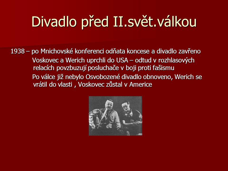 Divadlo před II.svět.válkou 1938 – po Mnichovské konferenci odňata koncese a divadlo zavřeno Voskovec a Werich uprchli do USA – odtud v rozhlasových r