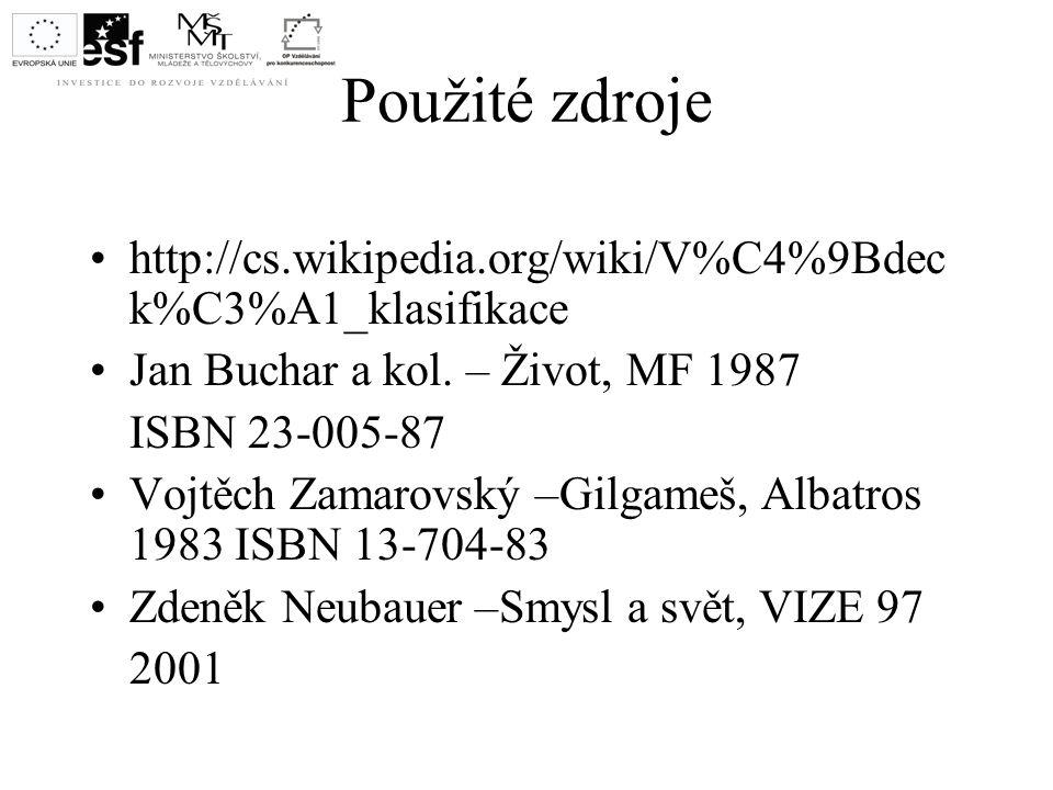 Použité zdroje http://cs.wikipedia.org/wiki/V%C4%9Bdec k%C3%A1_klasifikace Jan Buchar a kol. – Život, MF 1987 ISBN 23-005-87 Vojtěch Zamarovský –Gilga