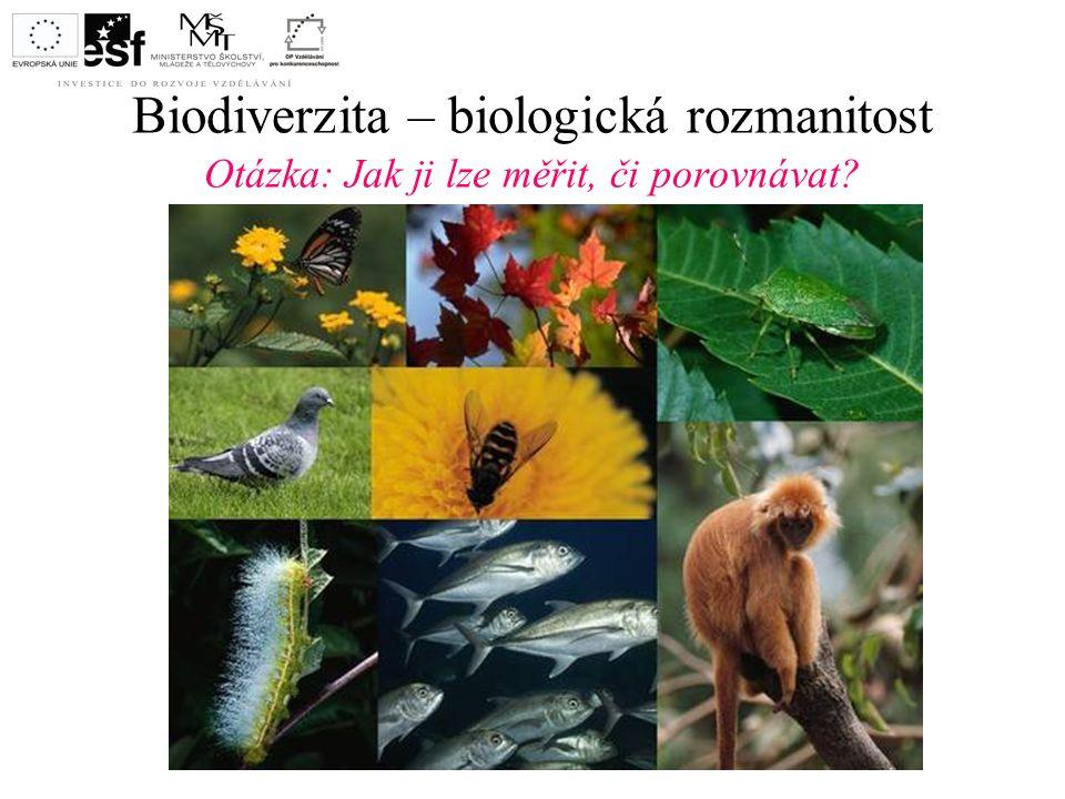 Biodiverzita – biologická rozmanitost Otázka: Jak ji lze měřit, či porovnávat?