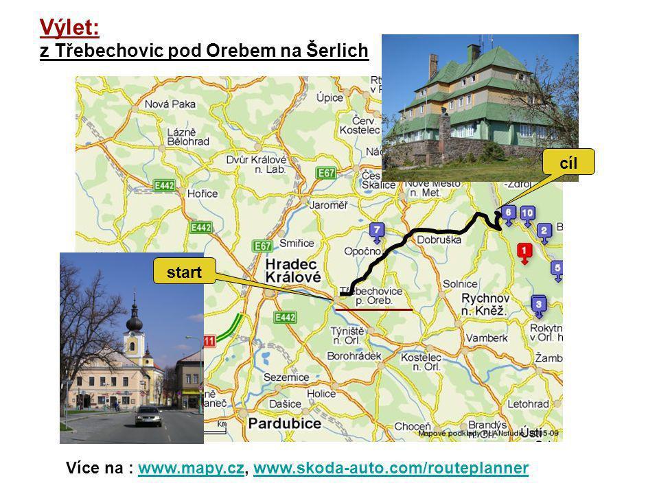 Výlet: z Třebechovic pod Orebem na Šerlich start cíl Více na : www.mapy.cz, www.skoda-auto.com/routeplannerwww.mapy.czwww.skoda-auto.com/routeplanner