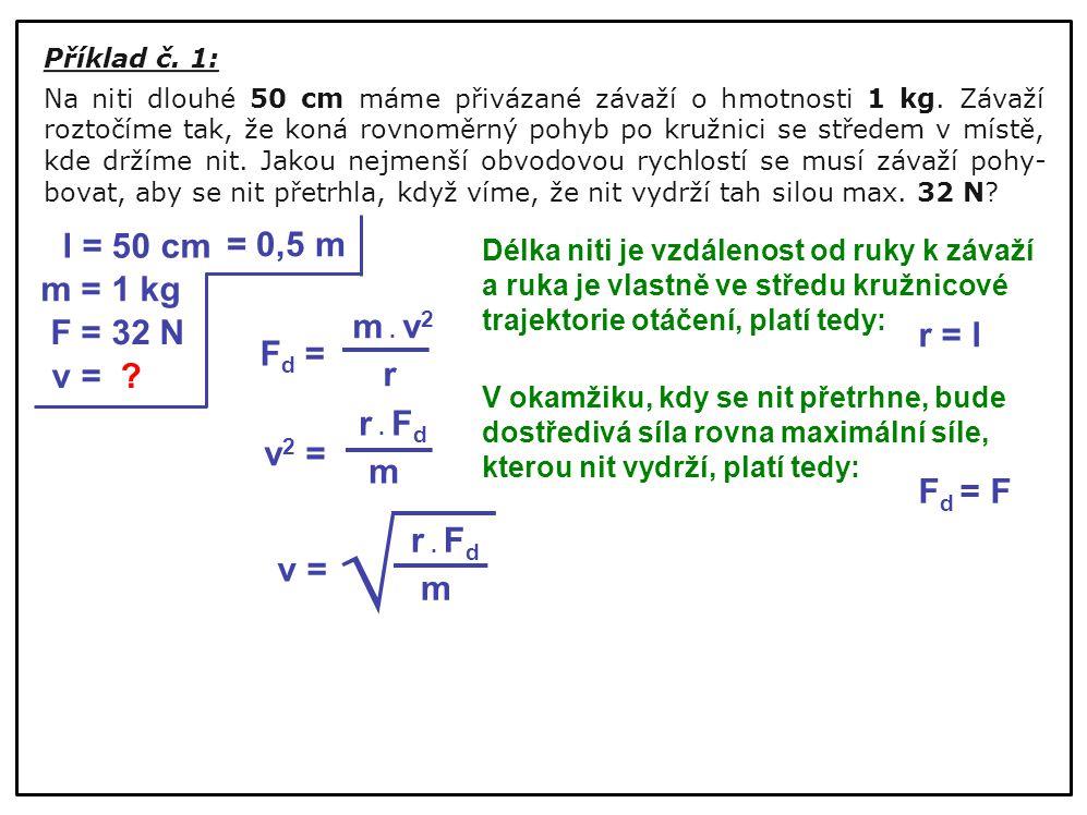 Příklad č. 1: Na niti dlouhé 50 cm máme přivázané závaží o hmotnosti 1 kg. Závaží roztočíme tak, že koná rovnoměrný pohyb po kružnici se středem v mís