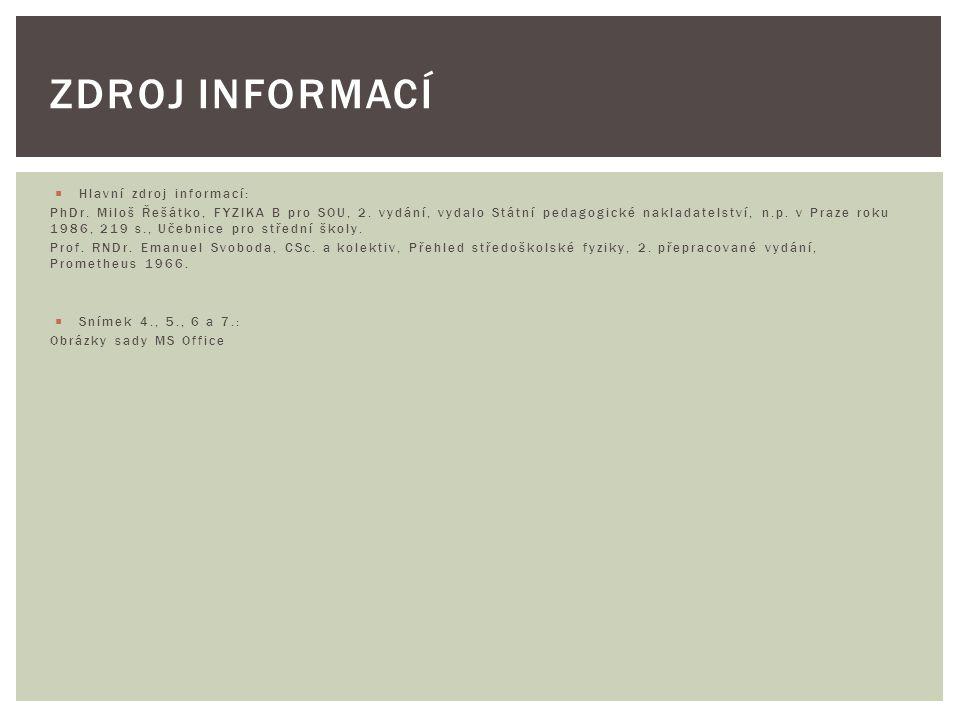  Hlavní zdroj informací: PhDr. Miloš Řešátko, FYZIKA B pro SOU, 2.