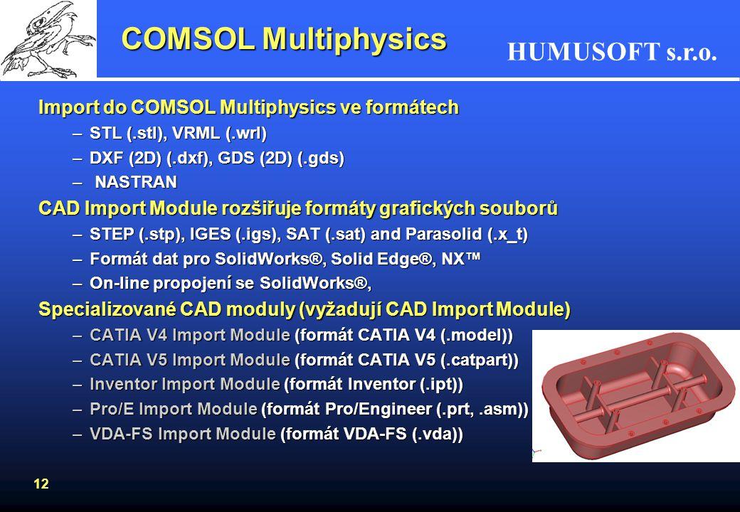 HUMUSOFT s.r.o. 12 Import do COMSOL Multiphysics ve formátech –STL (.stl), VRML (.wrl) –DXF (2D) (.dxf), GDS (2D) (.gds) – NASTRAN CAD Import Module r