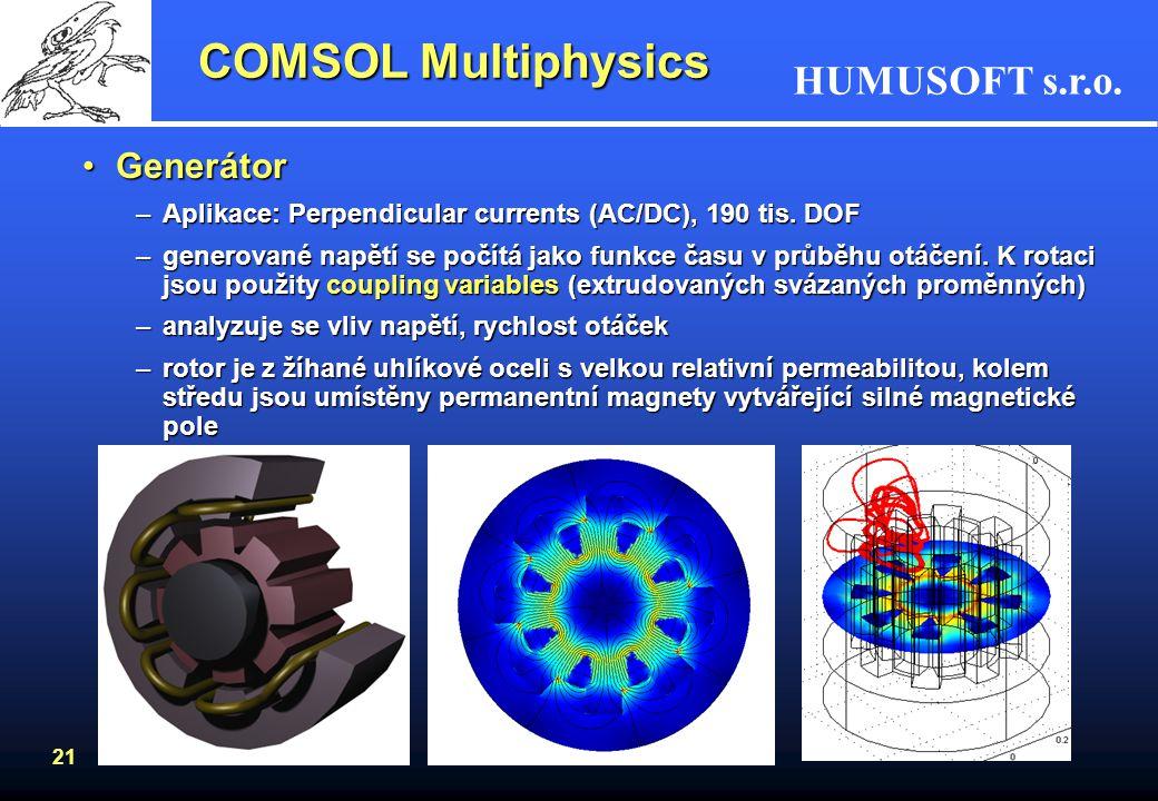 HUMUSOFT s.r.o. 21 COMSOL Multiphysics GenerátorGenerátor –Aplikace: Perpendicular currents (AC/DC), 190 tis. DOF –generované napětí se počítá jako fu