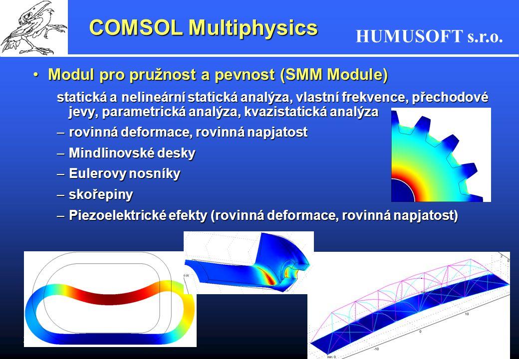 HUMUSOFT s.r.o. 25 COMSOL Multiphysics Modul pro pružnost a pevnost (SMM Module)Modul pro pružnost a pevnost (SMM Module) statická a nelineární static