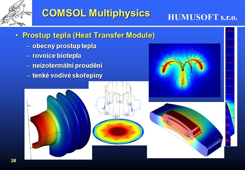 HUMUSOFT s.r.o. 26 COMSOL Multiphysics Prostup tepla (Heat Transfer Module)Prostup tepla (Heat Transfer Module) –obecný prostup tepla –rovnice biotepl