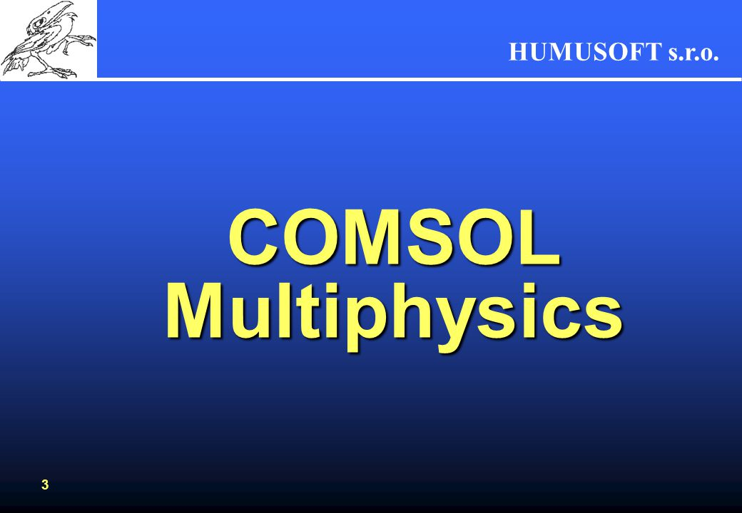 HUMUSOFT s.r.o. 3 COMSOL Multiphysics