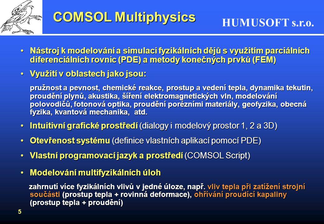 HUMUSOFT s.r.o. 5 COMSOL Multiphysics Nástroj k modelování a simulaci fyzikálních dějů s využitím parciálních diferenciálních rovnic (PDE) a metody ko
