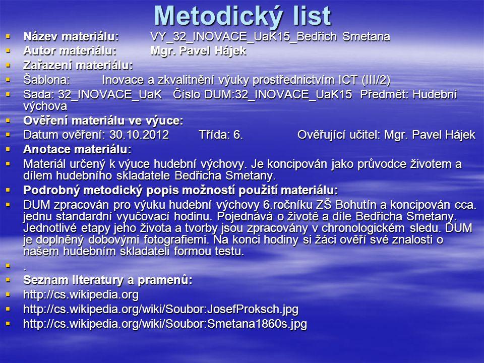 Metodický list  Název materiálu:VY_32_INOVACE_UaK15_Bedřich Smetana  Autor materiálu:Mgr. Pavel Hájek  Zařazení materiálu:  Šablona:Inovace a zkva