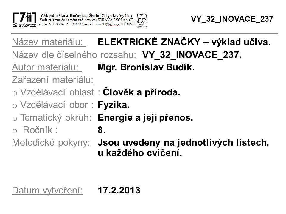 Název materiálu: ELEKTRICKÉ ZNAČKY – výklad učiva. Název dle číselného rozsahu: VY_32_INOVACE_237. Autor materiálu: Mgr. Bronislav Budík. Zařazení mat