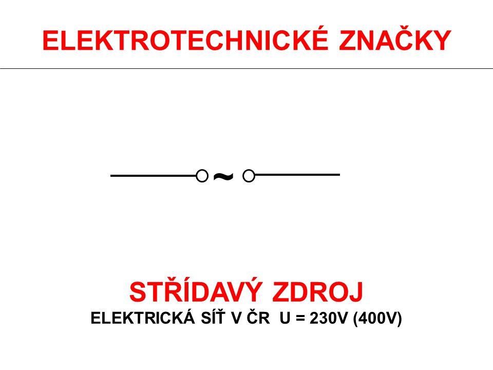 ELEKTROTECHNICKÉ ZNAČKY STŘÍDAVÝ ZDROJ ELEKTRICKÁ SÍŤ V ČR U = 230V (400V) ~