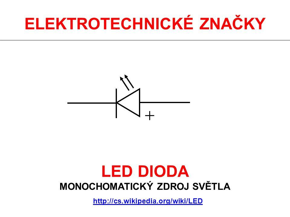 ELEKTROTECHNICKÉ ZNAČKY LED DIODA MONOCHOMATICKÝ ZDROJ SVĚTLA http://cs.wikipedia.org/wiki/LED