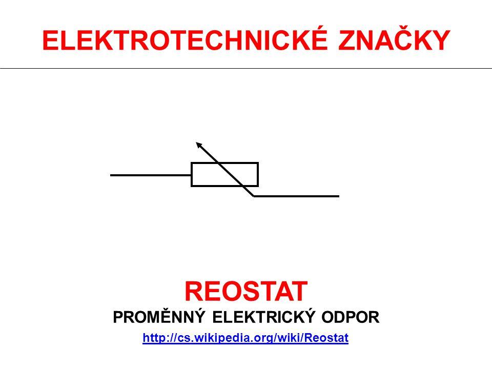 ELEKTROTECHNICKÉ ZNAČKY REOSTAT PROMĚNNÝ ELEKTRICKÝ ODPOR http://cs.wikipedia.org/wiki/Reostat