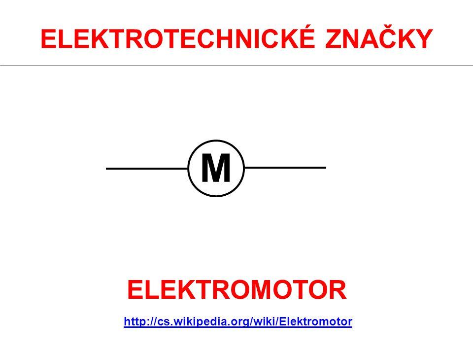 ELEKTROTECHNICKÉ ZNAČKY ELEKTROMOTOR M http://cs.wikipedia.org/wiki/Elektromotor