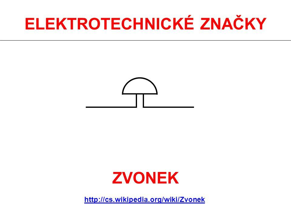 ELEKTROTECHNICKÉ ZNAČKY ZVONEK http://cs.wikipedia.org/wiki/Zvonek