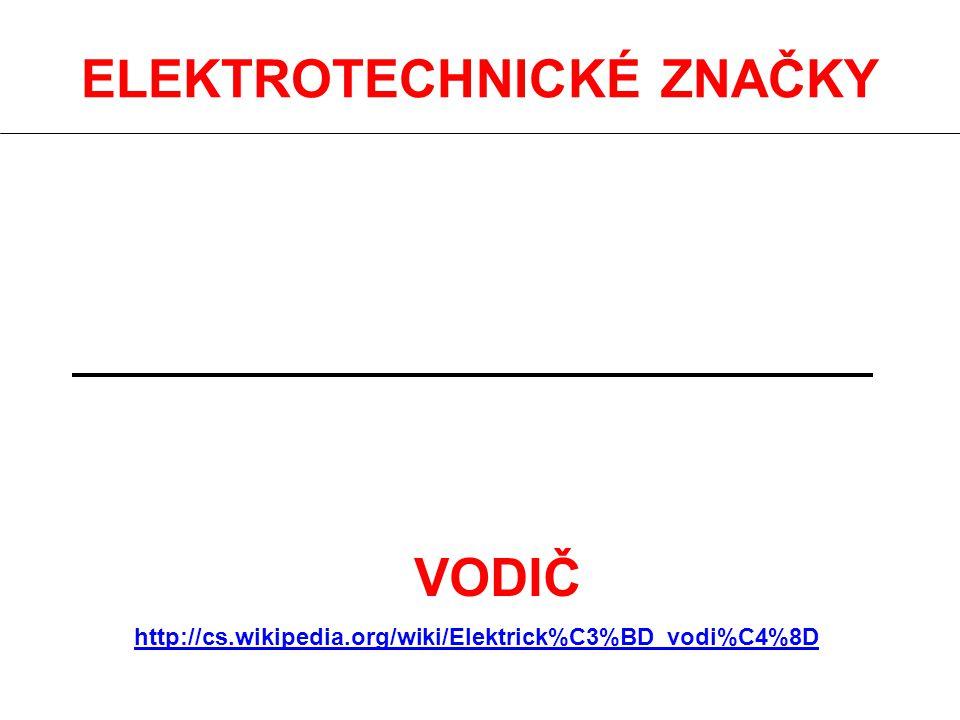 ELEKTROTECHNICKÉ ZNAČKY VODIČ http://cs.wikipedia.org/wiki/Elektrick%C3%BD_vodi%C4%8D