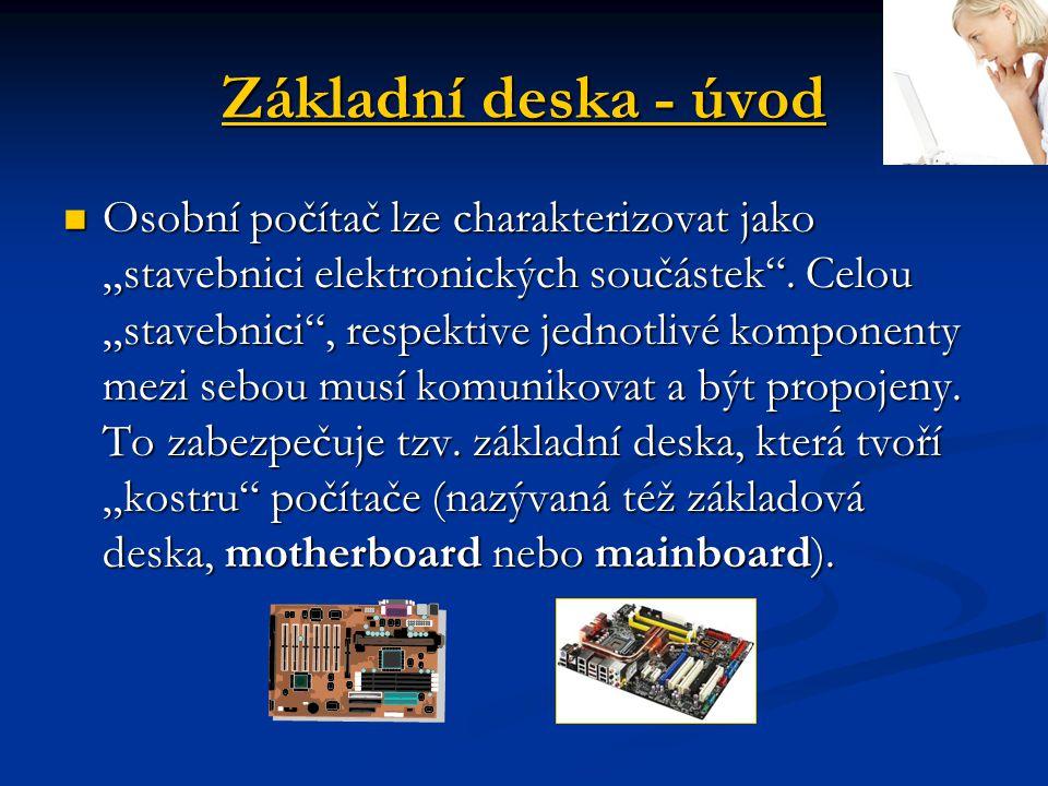 """Základní deska - úvod Osobní počítač lze charakterizovat jako """"stavebnici elektronických součástek"""". Celou """"stavebnici"""", respektive jednotlivé kompone"""