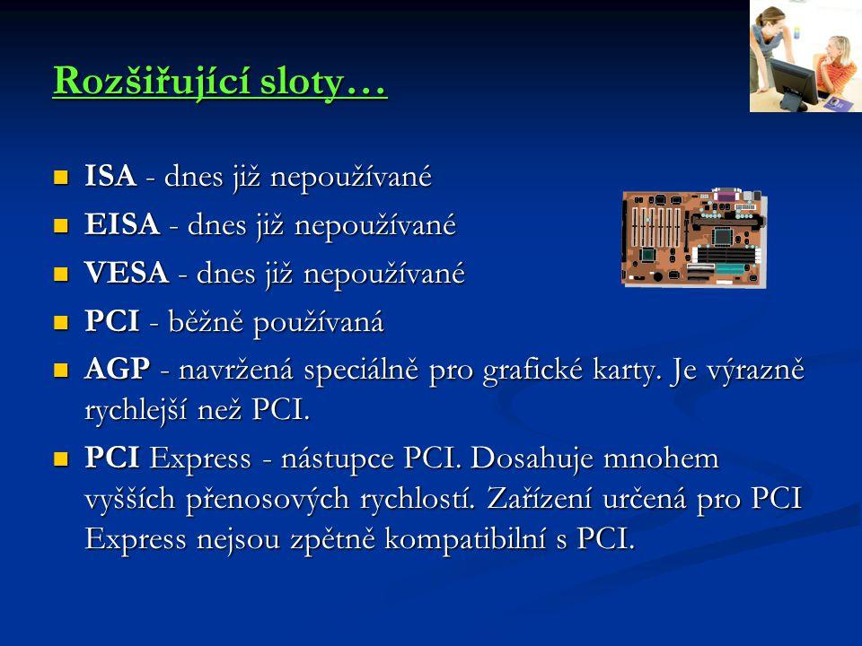 Rozšiřující sloty… ISA - dnes již nepoužívané ISA - dnes již nepoužívané EISA - dnes již nepoužívané EISA - dnes již nepoužívané VESA - dnes již nepou