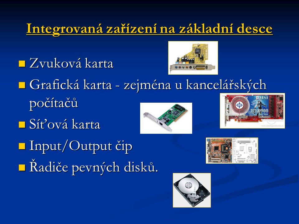 Integrovaná zařízení na základní desce Zvuková karta Zvuková karta Grafická karta - zejména u kancelářských počítačů Grafická karta - zejména u kancel