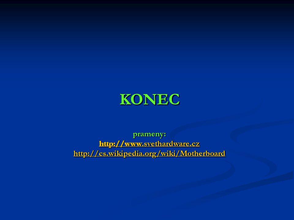 KONEC prameny: http://www.svethardware.cz http://cs.wikipedia.org/wiki/Motherboard http://www.svethardware.cz http://cs.wikipedia.org/wiki/Motherboard