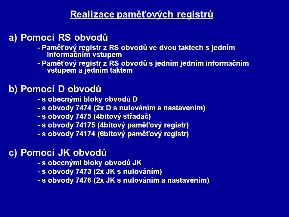 Realizace paměťových registrů a)Pomocí RS obvodů - Paměťový registr z RS obvodů ve dvou taktech s jedním informačním vstupem - Paměťový registr z RS o