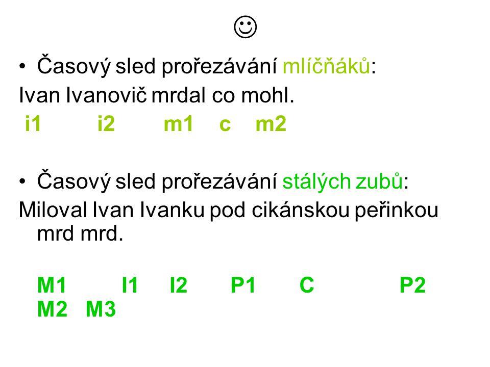 Časový sled prořezávání mlíčňáků: Ivan Ivanovič mrdal co mohl. i1 i2 m1 c m2 Časový sled prořezávání stálých zubů: Miloval Ivan Ivanku pod cikánskou p