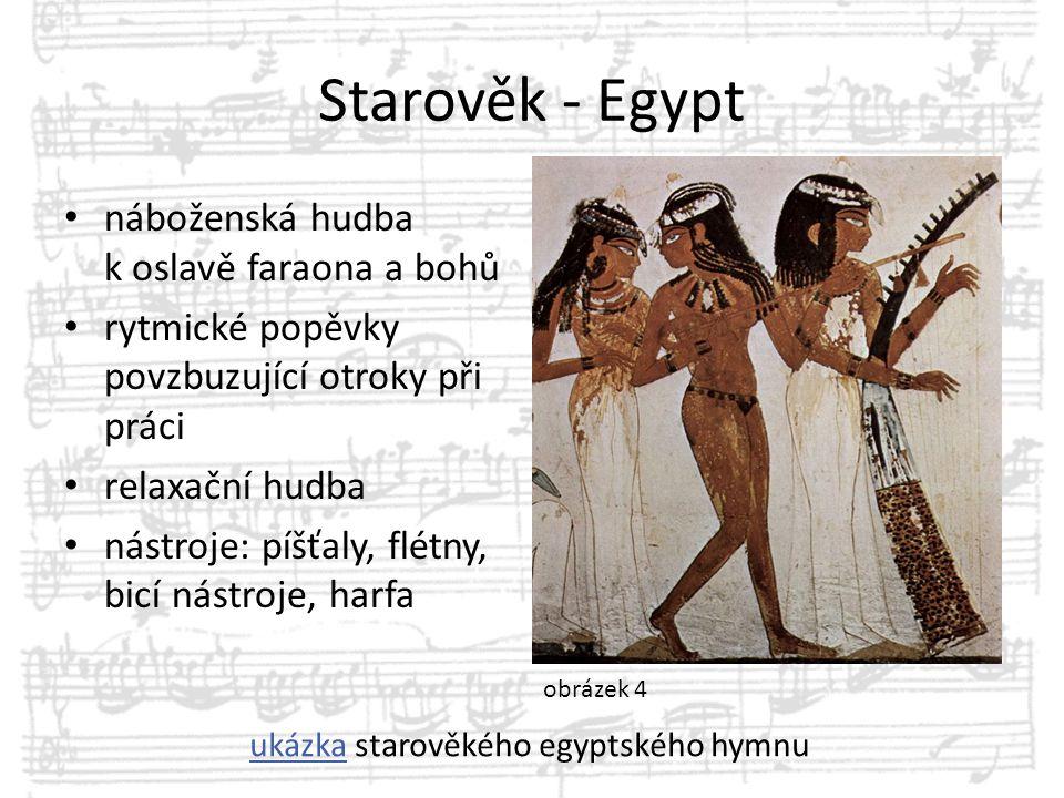 Starověk - Egypt náboženská hudba k oslavě faraona a bohů rytmické popěvky povzbuzující otroky při práci relaxační hudba nástroje: píšťaly, flétny, bi