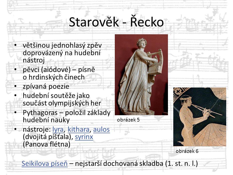 Starověk - Řecko většinou jednohlasý zpěv doprovázený na hudební nástroj pěvci (aiódové) – písně o hrdinských činech zpívaná poezie hudební soutěže ja