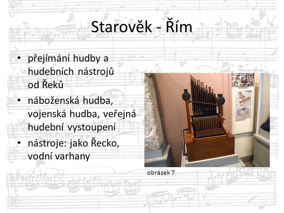 Starověk - Řím přejímání hudby a hudebních nástrojů od Řeků náboženská hudba, vojenská hudba, veřejná hudební vystoupení nástroje: jako Řecko, vodní v