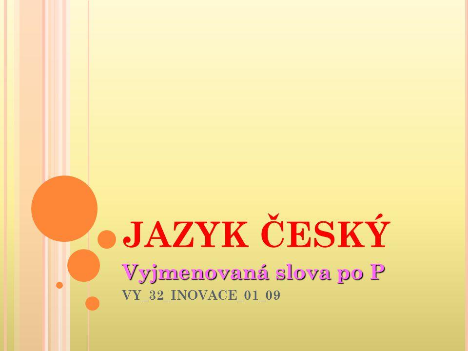 JAZYK ČESKÝ Vyjmenovaná slova po P VY_32_INOVACE_01_09