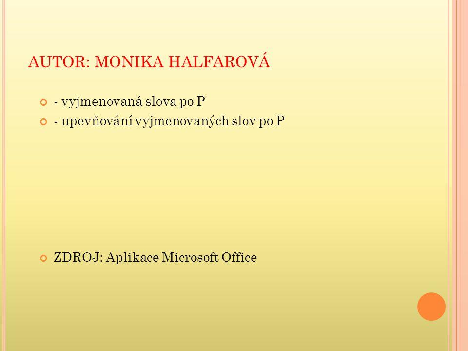 AUTOR: MONIKA HALFAROVÁ - vyjmenovaná slova po P - upevňování vyjmenovaných slov po P ZDROJ: Aplikace Microsoft Office