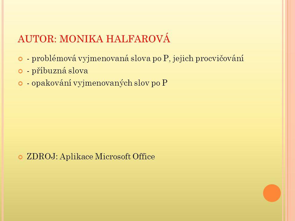 AUTOR: MONIKA HALFAROVÁ - problémová vyjmenovaná slova po P, jejich procvičování - příbuzná slova - opakování vyjmenovaných slov po P ZDROJ: Aplikace Microsoft Office