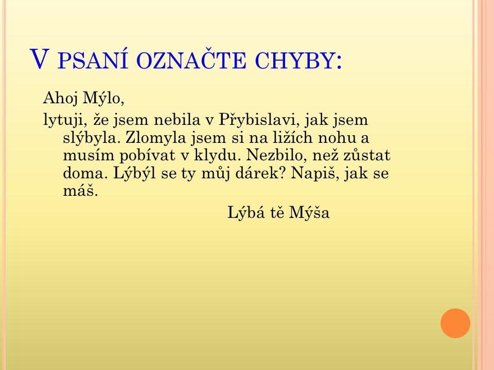 V PSANÍ OZNAČTE CHYBY : Ahoj Mýlo, lytuji, že jsem nebila v Přybislavi, jak jsem slýbyla.