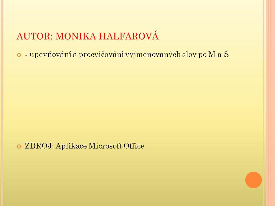 AUTOR: MONIKA HALFAROVÁ - upevňování a procvičování vyjmenovaných slov po M a S ZDROJ: Aplikace Microsoft Office