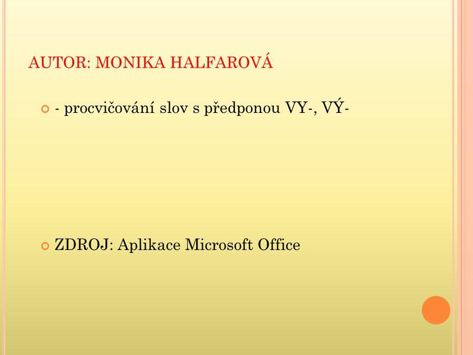 AUTOR: MONIKA HALFAROVÁ - procvičování slov s předponou VY-, VÝ- ZDROJ: Aplikace Microsoft Office