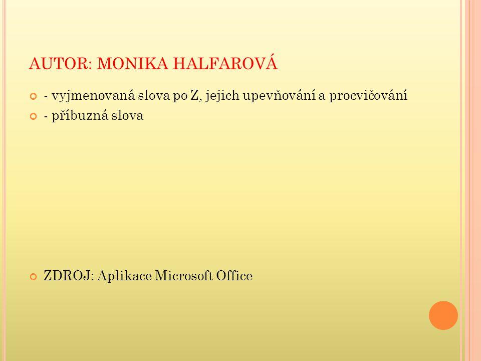 AUTOR: MONIKA HALFAROVÁ - vyjmenovaná slova po Z, jejich upevňování a procvičování - příbuzná slova ZDROJ: Aplikace Microsoft Office