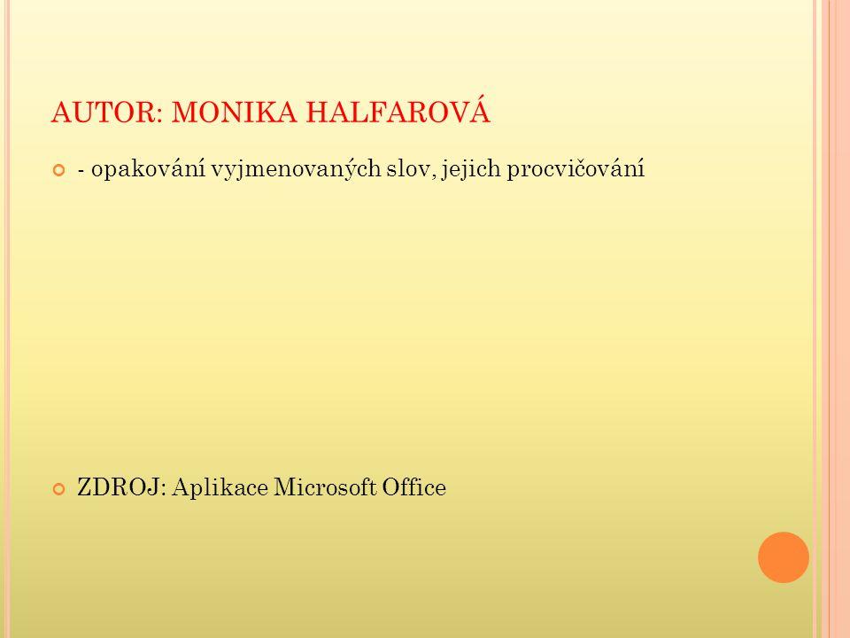 AUTOR: MONIKA HALFAROVÁ - opakování vyjmenovaných slov, jejich procvičování ZDROJ: Aplikace Microsoft Office